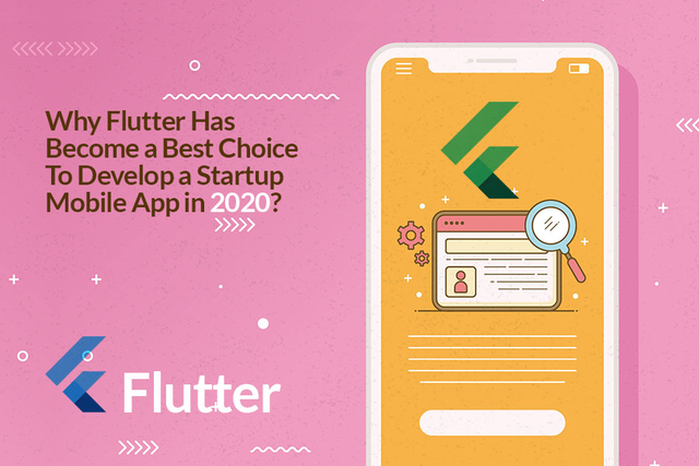 Why Flutter Has Become the Best Choice To Develop a Startup Mobile App in 2020?